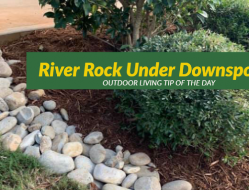 River Rock Under Downspouts – Outdoor Living Tip of the Day